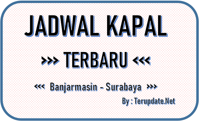 Jadwal Kapal Banjarmasin Surabaya Terbaru 2020
