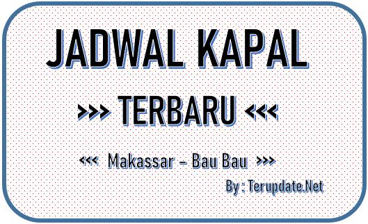 Jadwal Kapal Makassar Bau Bau Terbaru 2020