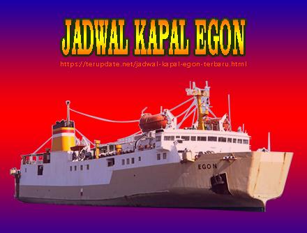 Jadwal Kapal Egon Terbaru 2020